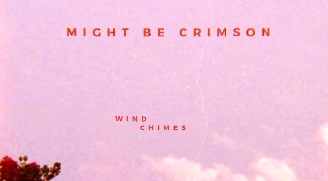 Might Be Crimson, Wind Chimes « Wavering »