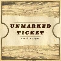 Charlie Kogen-Unmarked Ticket