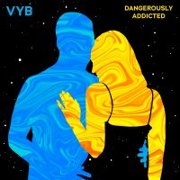 VYB - Dangerously Addicted