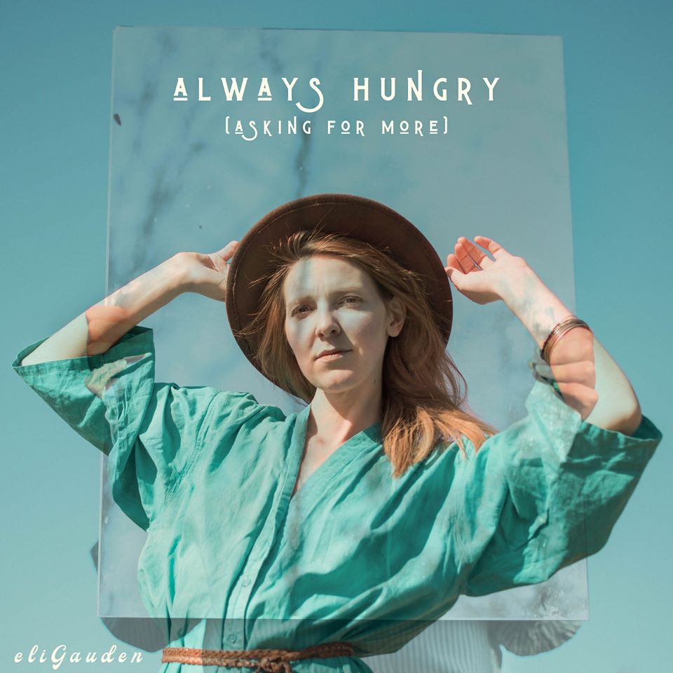 Eli Gauden – Always Hungry (Asking for More)