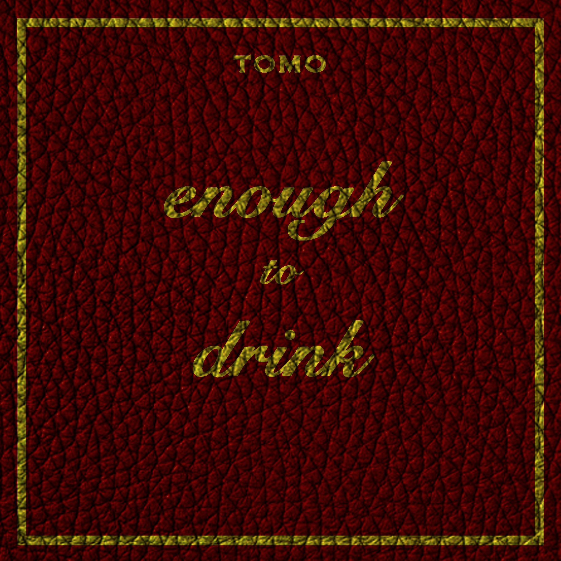 Tomo – Enough to Drink