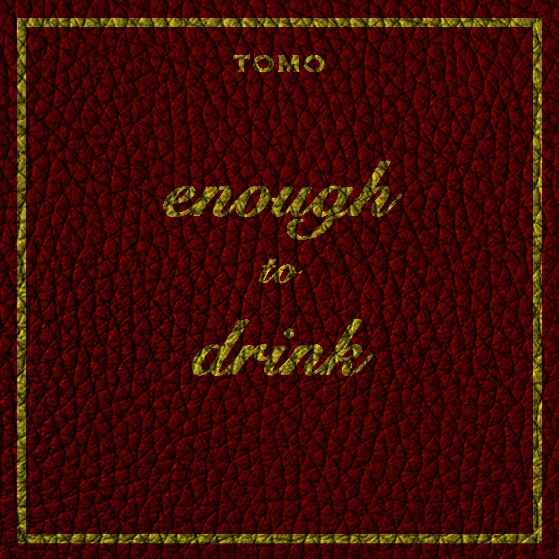 Tomo – Enough to Drink