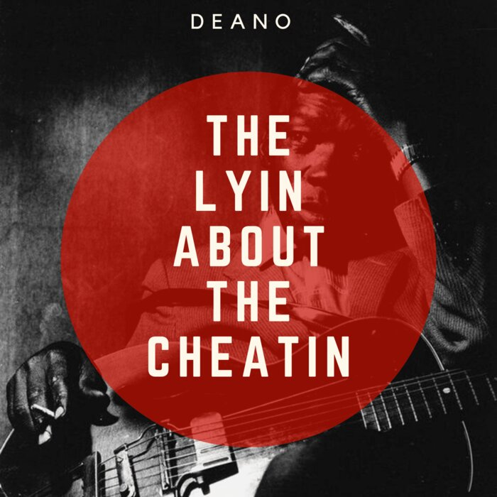 DEANO – The Lyin About The Cheatin