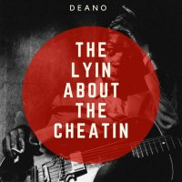 DEANO - The Lyin About The Cheatin