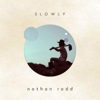 Nathan Rodd - Slowly