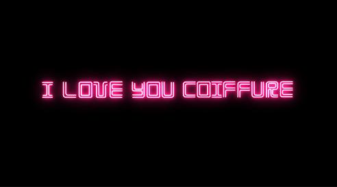 I LOVE YOU COIFFURE, une petite déception
