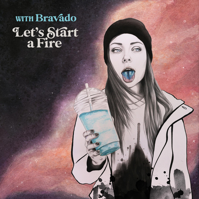 with Bravado-Let's Start a Fire
