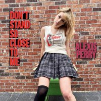Alexis Perry - Don't Stand So Close to Me