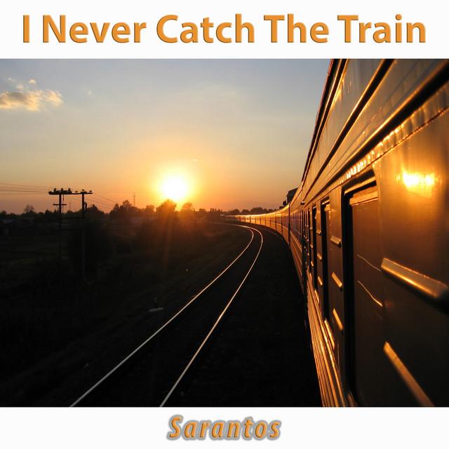 Sarantos-I Never Catch The Train